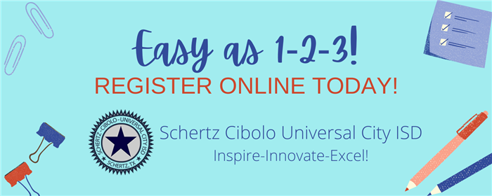 Easy as 1-2-3! Register Online Today! Schertz Cibolo Universal City ISD Inspire-Innovate-Excel!